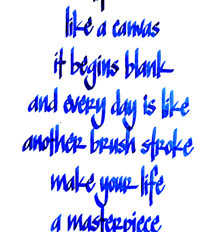 life is like a canvas it begins blank and every day is like another brush stroke make your life a masterpiece